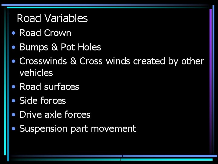 Road Variables • Road Crown • Bumps & Pot Holes • Crosswinds & Cross