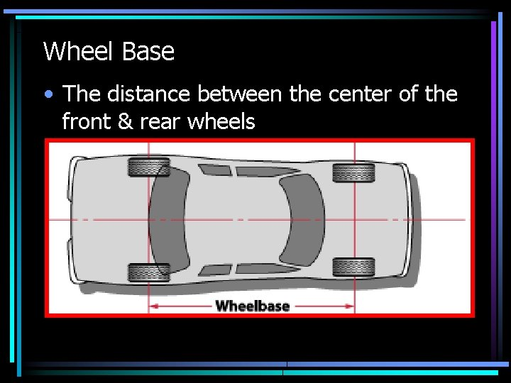 Wheel Base • The distance between the center of the front & rear wheels