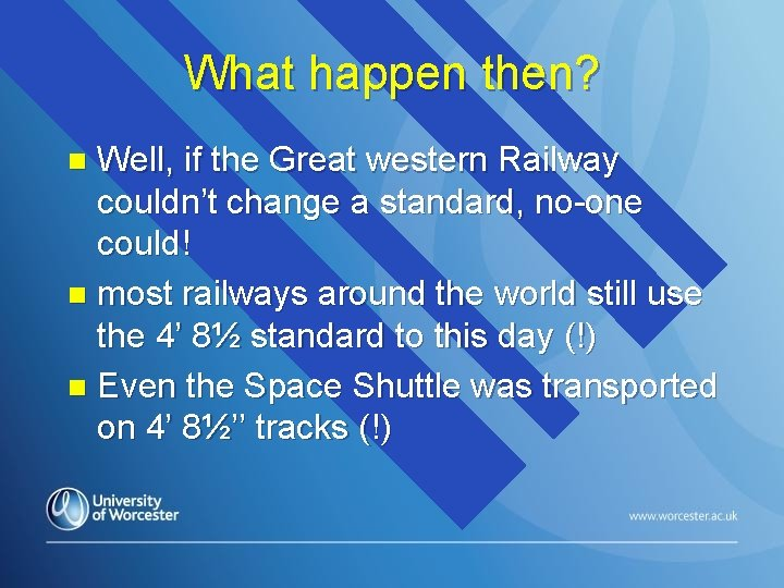 What happen then? Well, if the Great western Railway couldn't change a standard, no-one