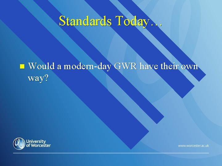 Standards Today… n Would a modern-day GWR have their own way?