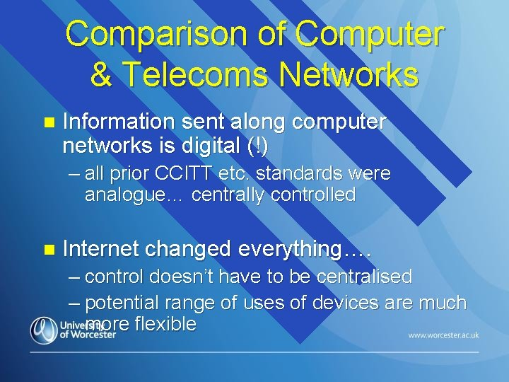 Comparison of Computer & Telecoms Networks n Information sent along computer networks is digital
