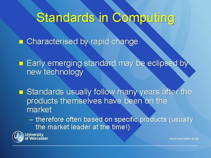 Standards in Computing n Characterised by rapid change n Early emerging standard may be