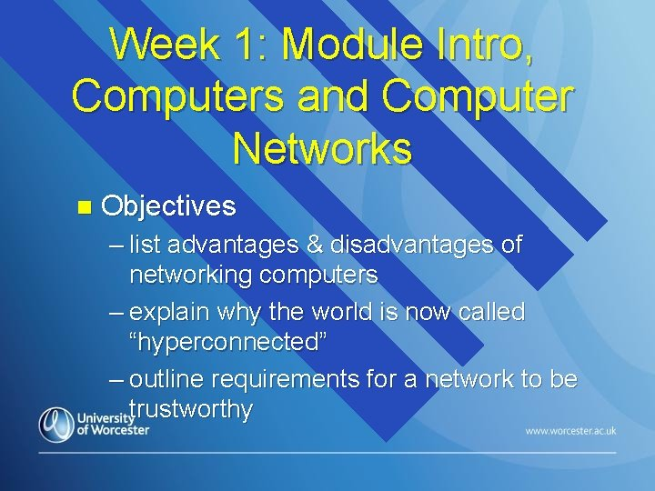 Week 1: Module Intro, Computers and Computer Networks n Objectives – list advantages &