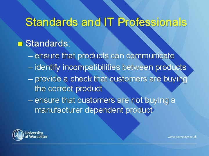 Standards and IT Professionals n Standards: – ensure that products can communicate – identify