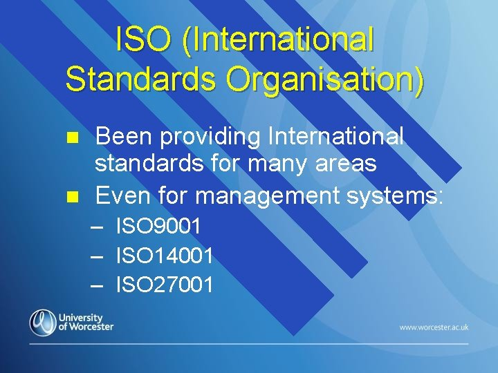 ISO (International Standards Organisation) n n Been providing International standards for many areas Even