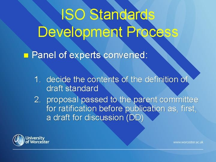 ISO Standards Development Process n Panel of experts convened: 1. decide the contents of