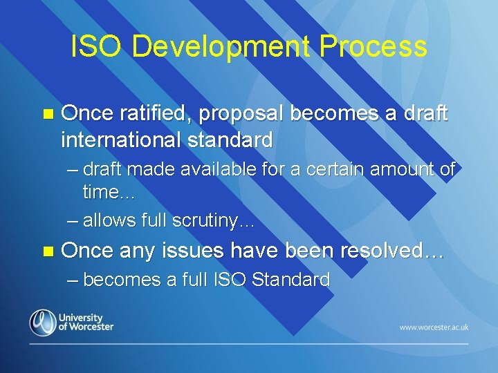 ISO Development Process n Once ratified, proposal becomes a draft international standard – draft
