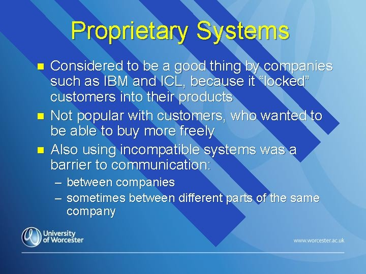 Proprietary Systems n n n Considered to be a good thing by companies such