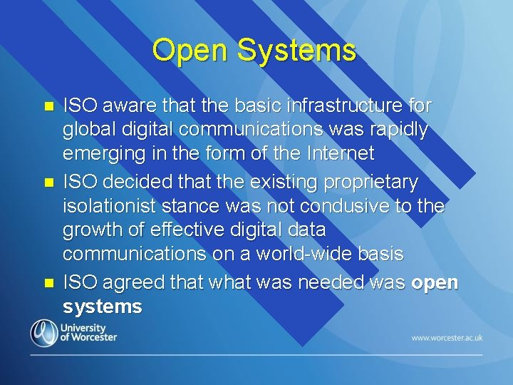 Open Systems n n n ISO aware that the basic infrastructure for global digital