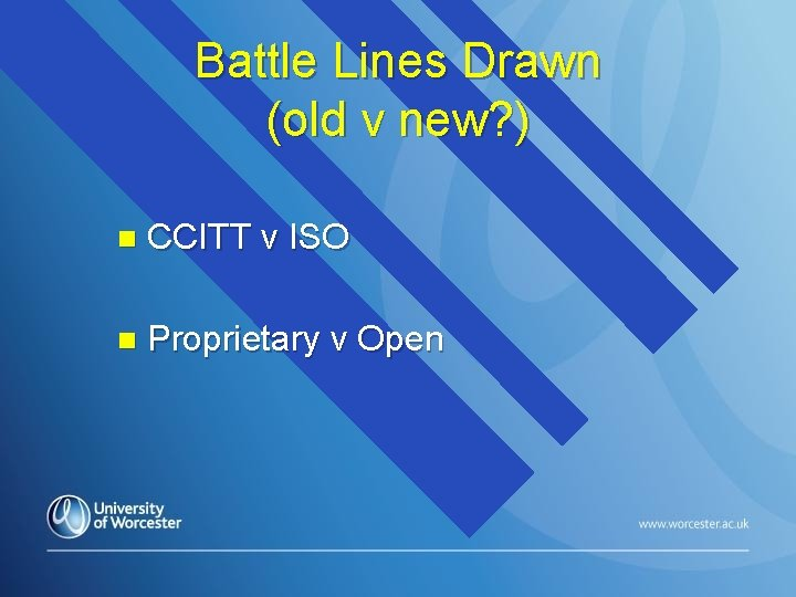 Battle Lines Drawn (old v new? ) n CCITT v ISO n Proprietary v