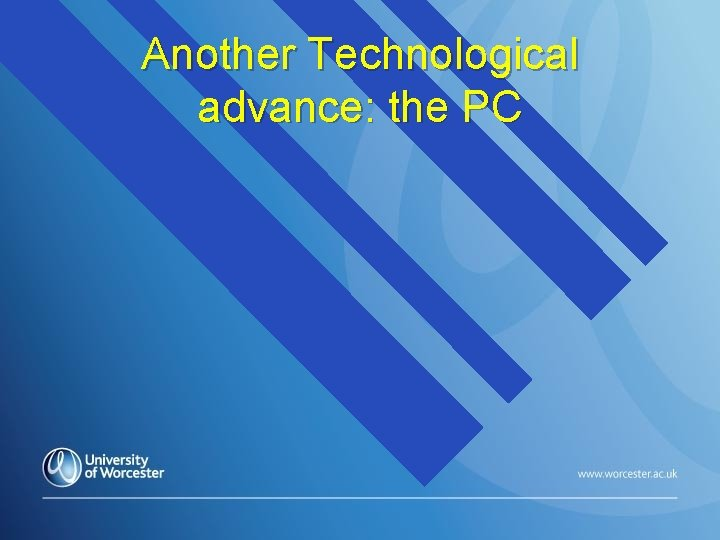 Another Technological advance: the PC