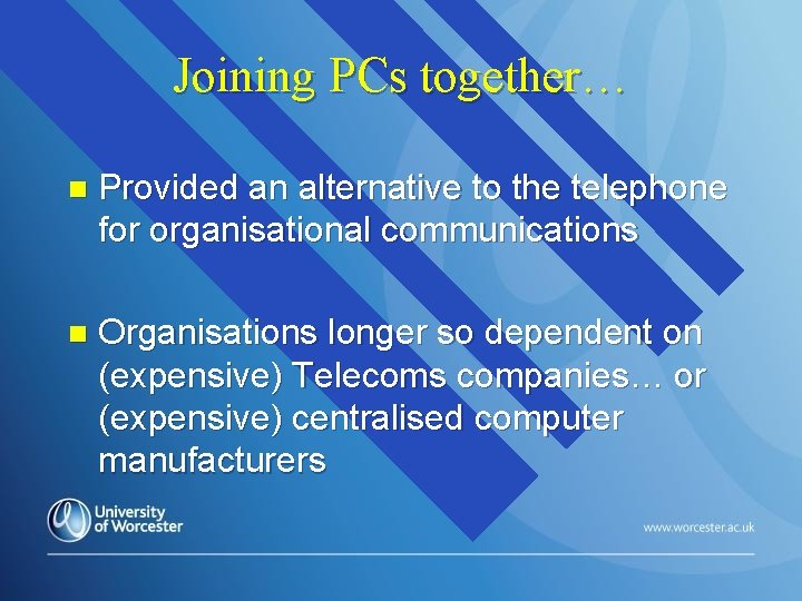 Joining PCs together… n Provided an alternative to the telephone for organisational communications n