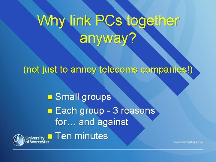 Why link PCs together anyway? (not just to annoy telecoms companies!) Small groups n