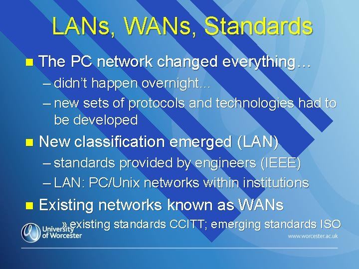 LANs, WANs, Standards n The PC network changed everything… – didn't happen overnight… –