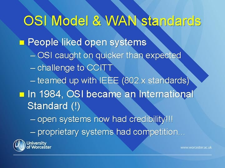 OSI Model & WAN standards n People liked open systems – OSI caught on
