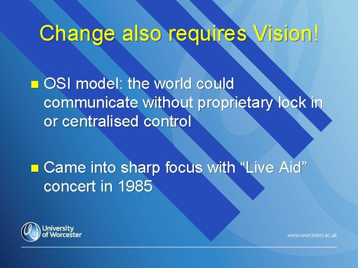 Change also requires Vision! n OSI model: the world could communicate without proprietary lock