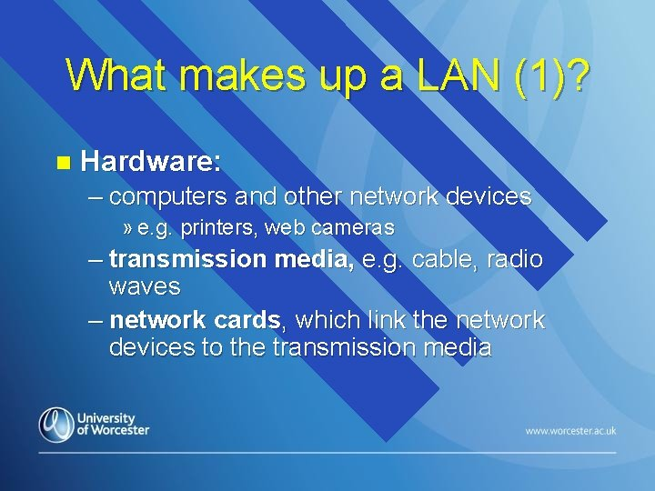 What makes up a LAN (1)? n Hardware: – computers and other network devices