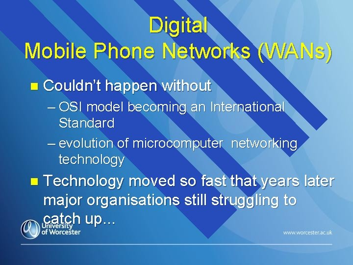 Digital Mobile Phone Networks (WANs) n Couldn't happen without – OSI model becoming an