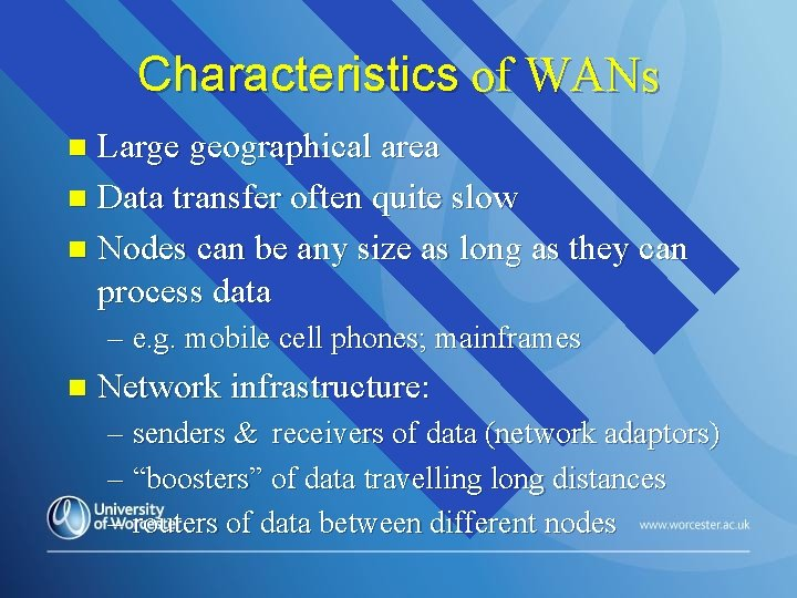 Characteristics of WANs Large geographical area n Data transfer often quite slow n Nodes