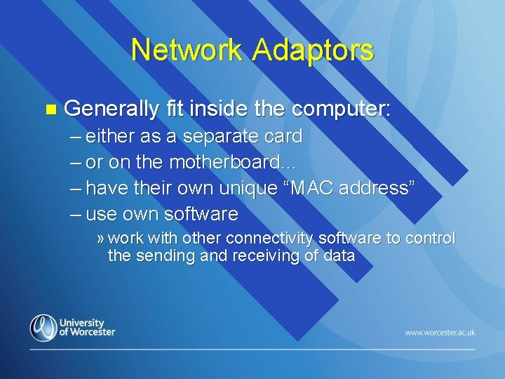 Network Adaptors n Generally fit inside the computer: – either as a separate card