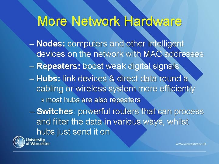 More Network Hardware – Nodes: computers and other intelligent devices on the network with