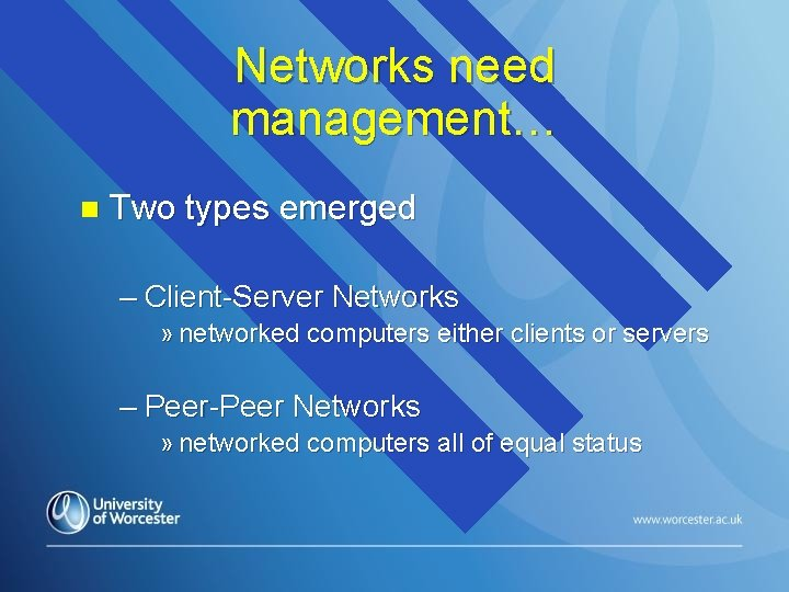 Networks need management… n Two types emerged – Client-Server Networks » networked computers either