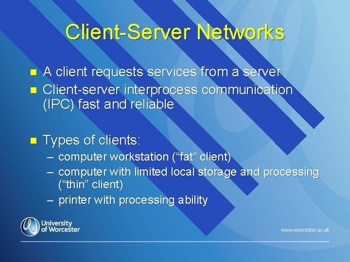 Client-Server Networks n A client requests services from a server Client-server interprocess communication (IPC)