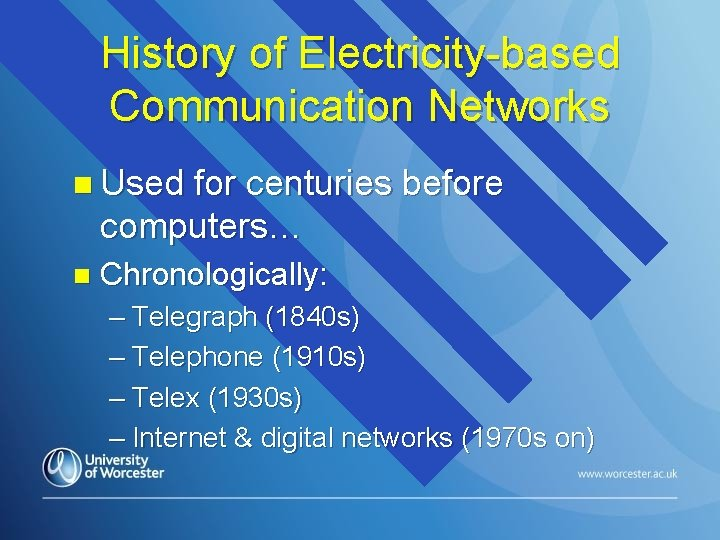 History of Electricity-based Communication Networks n Used for centuries before computers… n Chronologically: –