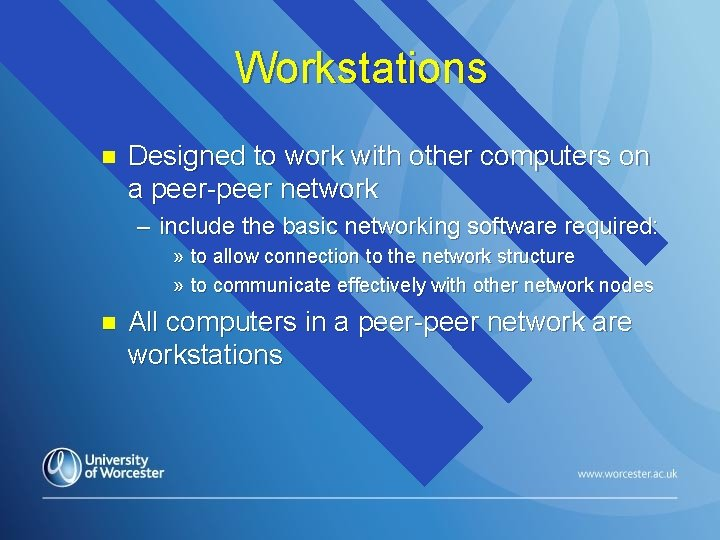 Workstations n Designed to work with other computers on a peer-peer network – include