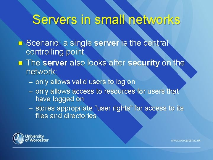 Servers in small networks n n Scenario: a single server is the central controlling