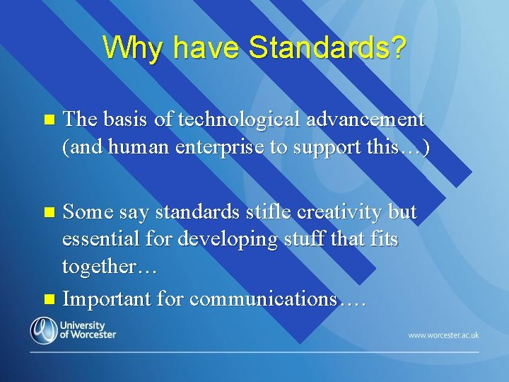 Why have Standards? n The basis of technological advancement (and human enterprise to support