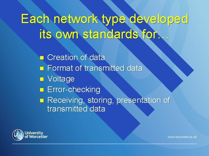 Each network type developed its own standards for… n n n Creation of data