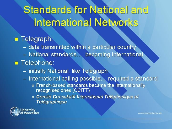 Standards for National and International Networks n Telegraph: – data transmitted within a particular