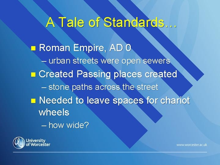 A Tale of Standards… n Roman Empire, AD 0 – urban streets were open