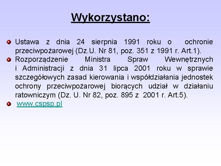 Wykorzystano: Ustawa z dnia 24 sierpnia 1991 roku o ochronie przeciwpożarowej (Dz. U. Nr