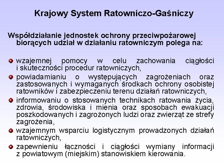 Krajowy System Ratowniczo-Gaśniczy Współdziałanie jednostek ochrony przeciwpożarowej biorących udział w działaniu ratowniczym polega na:
