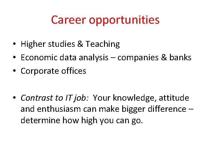 Career opportunities • Higher studies & Teaching • Economic data analysis – companies &
