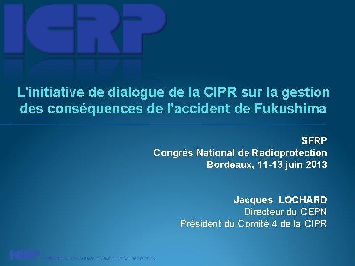 L'initiative de dialogue de la CIPR sur la gestion des conséquences de l'accident de