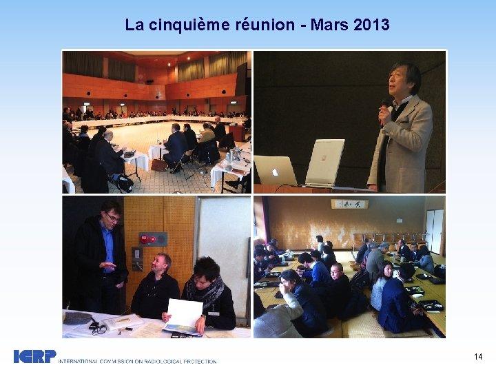 La cinquième réunion - Mars 2013 14
