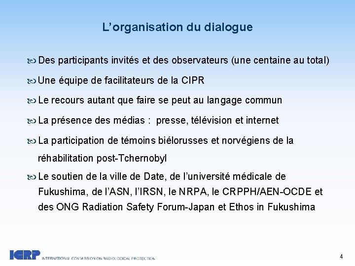 L'organisation du dialogue Des participants invités et des observateurs (une centaine au total) Une