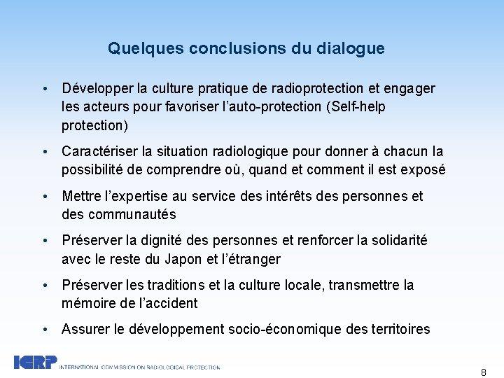 Quelques conclusions du dialogue • Développer la culture pratique de radioprotection et engager les