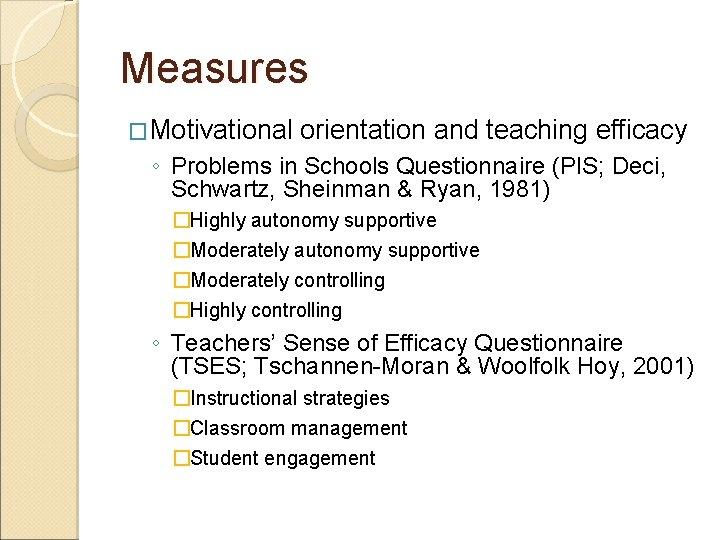 Measures �Motivational orientation and teaching efficacy ◦ Problems in Schools Questionnaire (PIS; Deci, Schwartz,