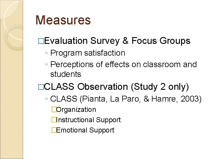 Measures �Evaluation Survey & Focus Groups ◦ Program satisfaction ◦ Perceptions of effects on