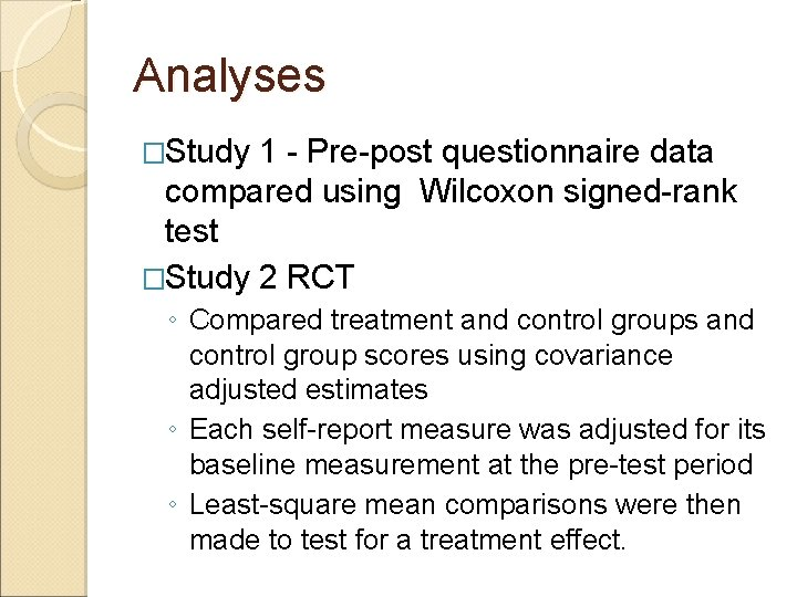 Analyses �Study 1 - Pre-post questionnaire data compared using Wilcoxon signed-rank test �Study 2