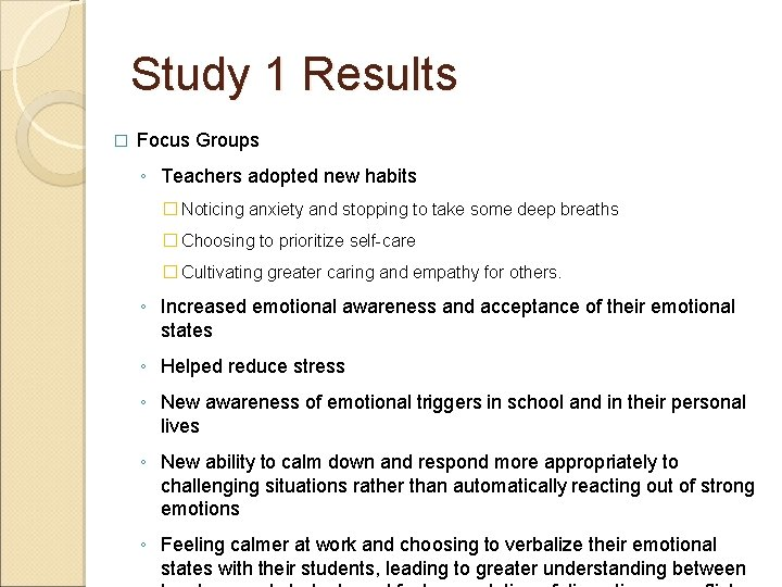 Study 1 Results � Focus Groups ◦ Teachers adopted new habits � Noticing anxiety