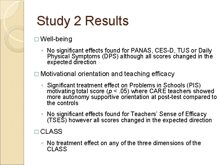 Study 2 Results � Well-being ◦ No significant effects found for PANAS, CES-D, TUS