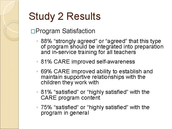 """Study 2 Results �Program Satisfaction ◦ 88% """"strongly agreed"""" or """"agreed"""" that this type"""