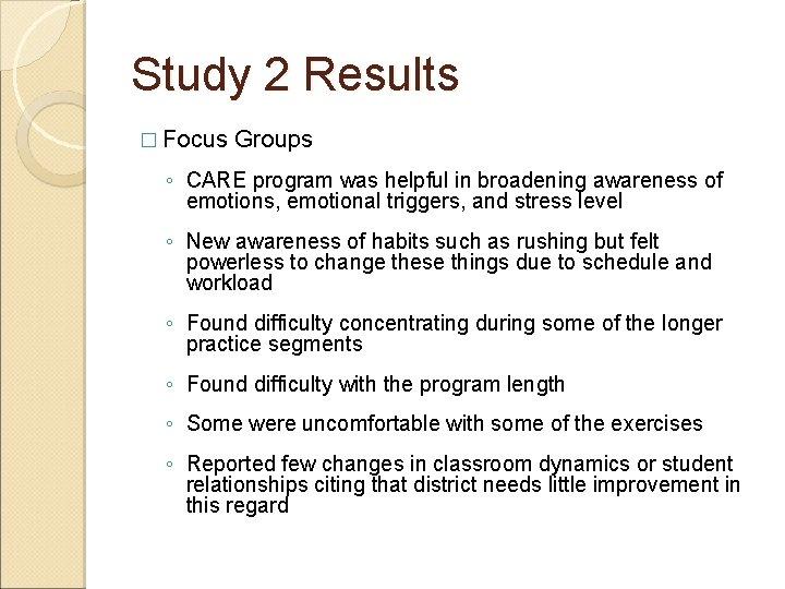 Study 2 Results � Focus Groups ◦ CARE program was helpful in broadening awareness