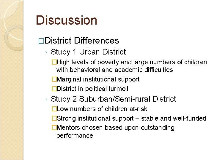 Discussion �District Differences ◦ Study 1 Urban District �High levels of poverty and large
