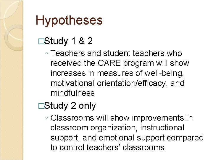 Hypotheses �Study 1&2 ◦ Teachers and student teachers who received the CARE program will